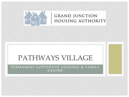 PERMANENT SUPPORTIVE HOUSING & FAMILY CENTER PATHWAYS VILLAGE.