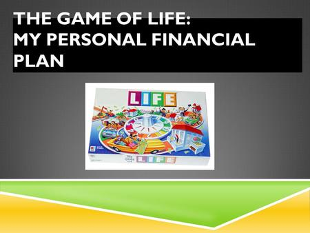 THE GAME OF LIFE: MY PERSONAL FINANCIAL PLAN. OVERVIEW You will be creating a website outlining your personal financial goals by exploring various career.