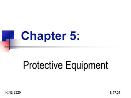 Chapter 5: Protective Equipment KINE 2320 8.27.03.