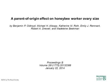 A parent-of-origin effect on honeybee worker ovary size by Benjamin P. Oldroyd, Michael H. Allsopp, Katherine M. Roth, Emily J. Remnant, Robert A. Drewell,