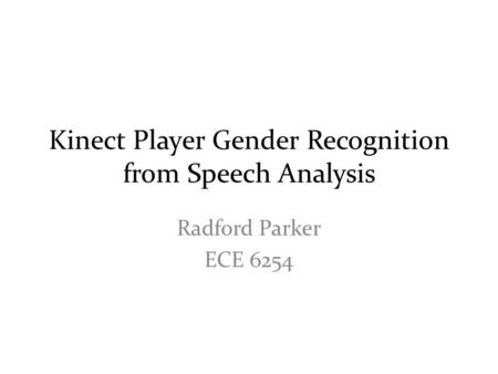Kinect Player Gender Recognition from Speech Analysis