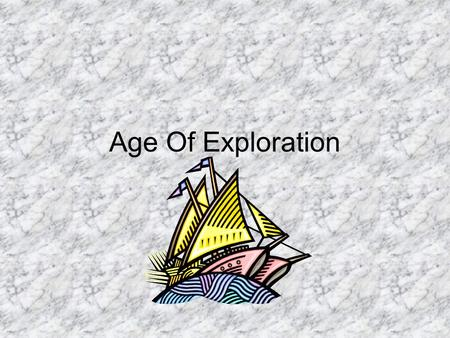 "Age Of Exploration. Portugal Called the ""pioneers of exploration"" Took advantage of their geographical position, and started exploring Prince Henry the."