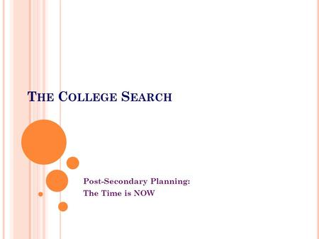 T HE C OLLEGE S EARCH Post-Secondary Planning: The Time is NOW.