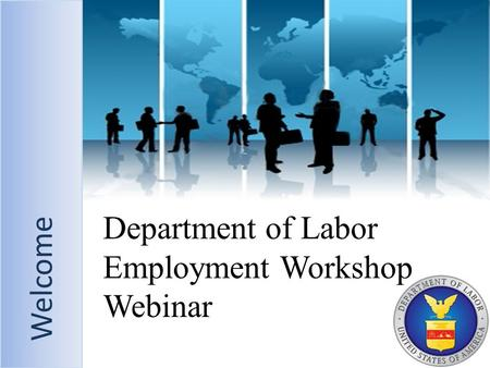 Welcome Department of Labor Employment Workshop Webinar Welcome.