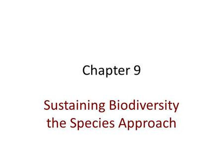 Chapter 9 Sustaining Biodiversity the Species Approach.
