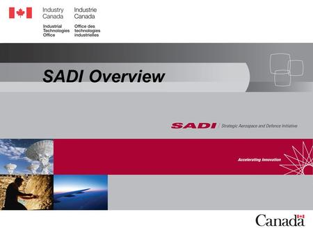 SADI Overview. Strategic Aerospace and Defence Initiative Overview Strategic Aerospace and Defence Initiative  SADI is a program managed by the Industrial.