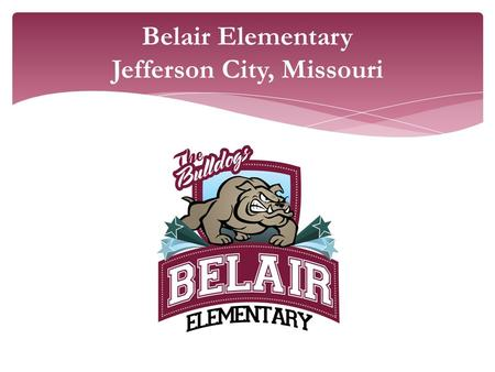 Belair Elementary Jefferson City, Missouri. Jefferson City Public School District Kindergarten - 5th Grade One of 11 elementary schools in a town with.