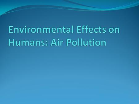 Common Environmental Factors Air Pollution Noise Pollution Soil and Water Pollution and Related Contamintants.