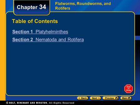 Flatworms, Roundworms, and Rotifers Chapter 34 Table of Contents Section 1 Platyhelminthes Section 2 Nematoda and Rotifera.