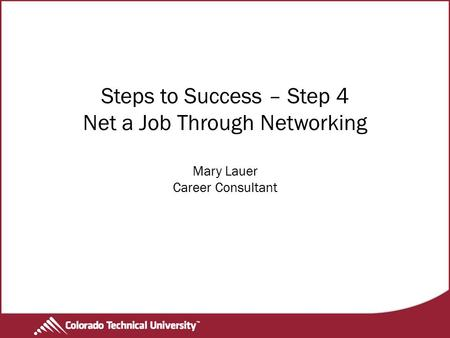 Steps to Success – Step 4 Net a Job Through Networking Mary Lauer Career Consultant.