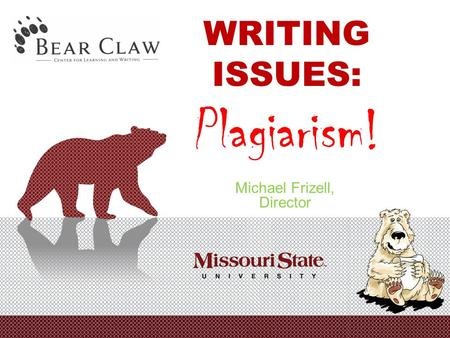 WRITING ISSUES: Plagiarism! Michael Frizell, Director.
