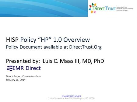 "Www.DirectTrust.org 1101 Connecticut Ave NW, Washington, DC 20036 HISP Policy ""HP"" 1.0 Overview Policy Document available at DirectTrust.Org Presented."