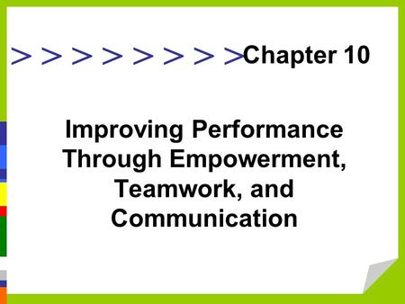 > > > > Improving Performance Through Empowerment, Teamwork, and Communication Chapter 10.