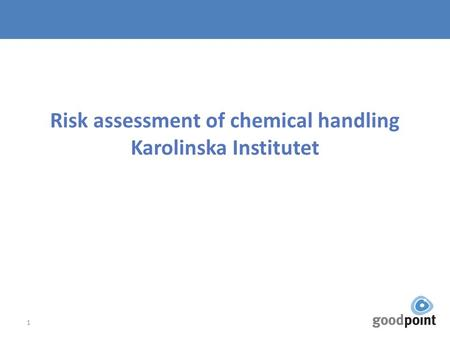 Risk assessment of chemical handling Karolinska Institutet 1.