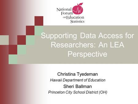 Supporting Data Access for Researchers: An LEA Perspective Christina Tyedeman Hawaii Department of Education Sheri Ballman Princeton City School District.