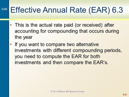 6-0 Effective Annual Rate (EAR) 6.3 This is the actual rate paid (or received) after accounting for compounding that occurs during the year If you want.