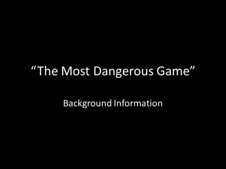 """The Most Dangerous Game"" Background Information."
