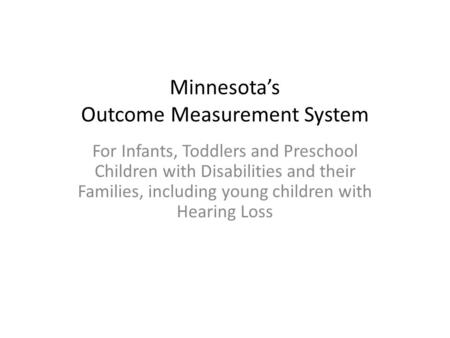 Minnesota's Outcome Measurement System For Infants, Toddlers and Preschool Children with Disabilities and their Families, including young children with.