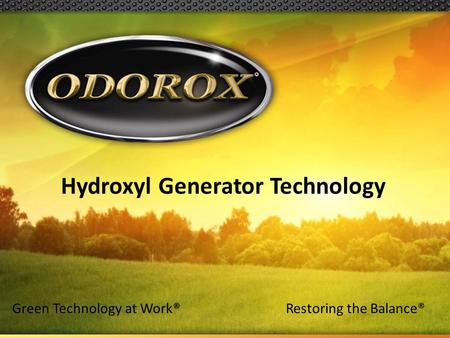 Green Technology at Work®Restoring the Balance® Hydroxyl Generator Technology.