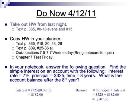 Do Now 4/12/11 Take out HW from last night. Take out HW from last night.  Text p. 365, #8-16 evens and #15 Copy HW in your planner. Copy HW in your planner.