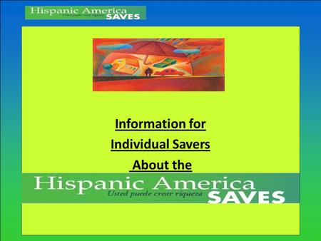 Information for Individual Savers About the Hispanic America Saves Campaign.