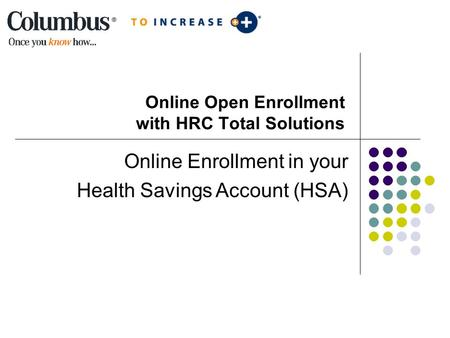 Online Open Enrollment with HRC Total Solutions Online Enrollment in your Health Savings Account (HSA)