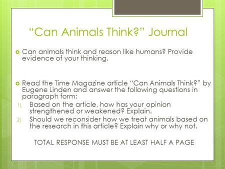 """Can Animals Think?"" Journal  Can animals think and reason like humans? Provide evidence of your thinking.  Read the Time Magazine article ""Can Animals."