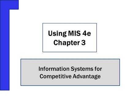 Information Systems for Competitive Advantage Using MIS 4e Chapter 3.