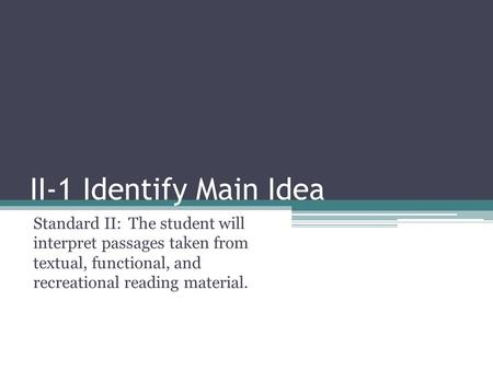 II-1 Identify Main Idea Standard II:The student will interpret passages taken from textual, functional, and recreational reading material.