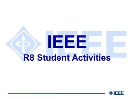 IEEE R8 Student Activities. Who will be speaking to you?   web page:  IEEE Region 8 Student Activities.