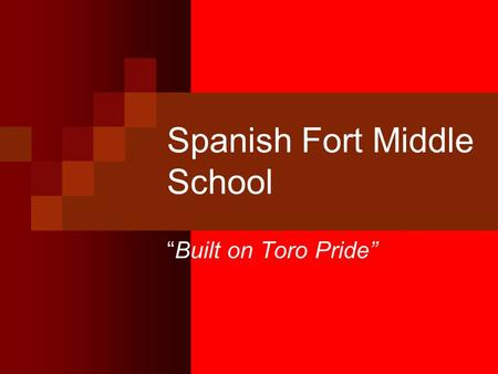 "Spanish Fort Middle School ""Built on Toro Pride""."