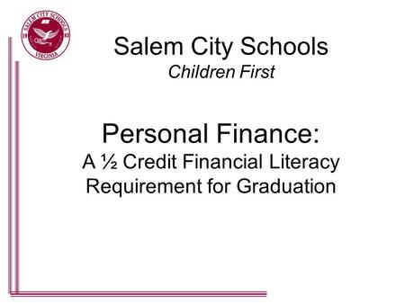 Salem City Schools Children First Personal Finance: A ½ Credit Financial Literacy Requirement for Graduation.