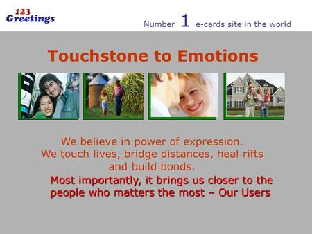 Number 1 e-cards site in the world Touchstone to Emotions We believe in power of expression. We touch lives, bridge distances, heal rifts and build bonds.