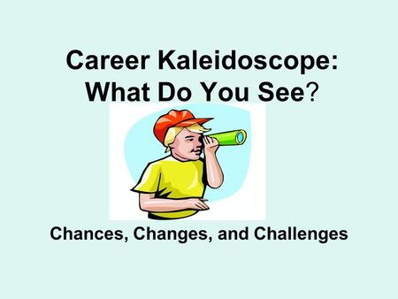 Career Kaleidoscope: What Do You See? Chances, Changes, and Challenges.
