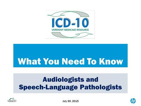 What You Need To Know July 30, 2015 Audiologists and Speech-Language Pathologists.