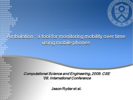 Ambulation : a tool for monitoring mobility over time using mobile phones Computational Science and Engineering, 2009. CSE '09. International Conference.