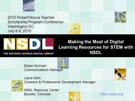 Making the Most of Digital Learning Resources for STEM with NSDL 2010 Robert Noyce Teacher Scholarship Program Conference Washington DC July 8-9, 2010.