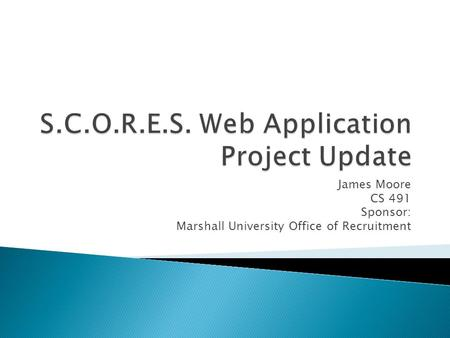 James Moore CS 491 Sponsor: Marshall University Office of Recruitment.