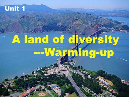 A land of diversity ---Warming-up Unit 1. What do you know about USA?