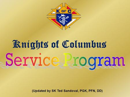 (Updated by SK Ted Sandoval, PGK, PFN, DD) Knights of Columbus.