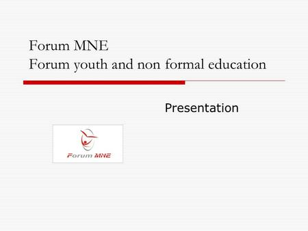 Forum MNE Forum youth and non formal education Presentation.