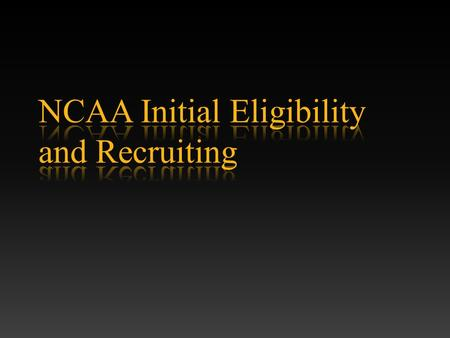 Agenda  Introduction  NCAA Eligibility Center  Initial Eligibility Requirements  Suggestions  General Recruiting Information  Conclusion  New Initial.