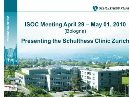Meeting of the International Society of Orthopedic Centers (ISOC) April 29 – May 01, 2010 (Bologna) ISOC Meeting April 29 – May 01, 2010 (Bologna) Presenting.
