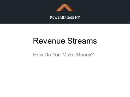 Revenue Streams How Do You Make Money?. © 2012 Steve Blank.