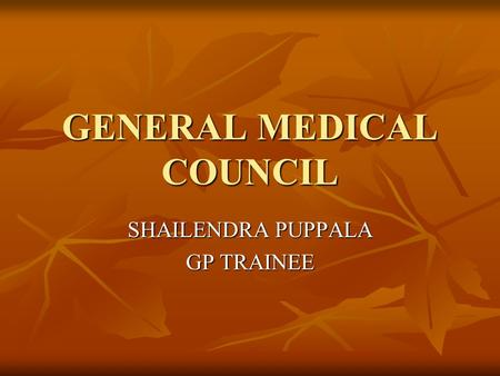 GENERAL MEDICAL COUNCIL SHAILENDRA PUPPALA GP TRAINEE.