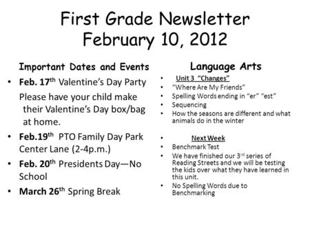 First Grade Newsletter February 10, 2012 Important Dates and Events Feb. 17 th Valentine's Day Party Please have your child make their Valentine's Day.