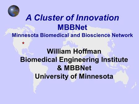 William Hoffman Biomedical Engineering Institute & MBBNet University of Minnesota A Cluster of Innovation MBBNet Minnesota Biomedical and Bioscience Network.