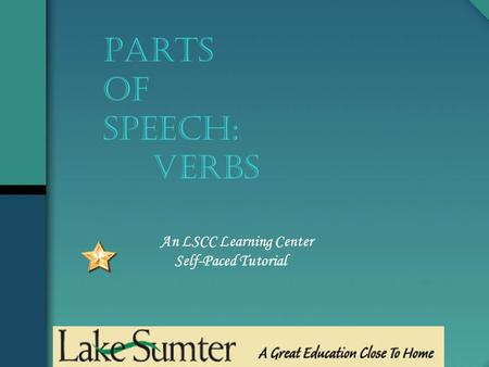 An LSCC Learning Center Self-Paced Tutorial PARTS OF SPEECH: Verbs.