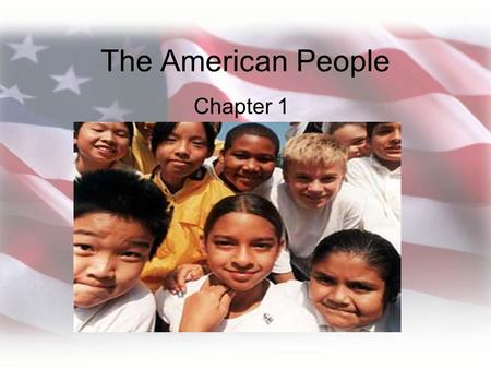 The American People Chapter 1. The Diversity of Americans Chapter 1 Section 1.