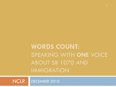 WORDS COUNT: SPEAKING WITH ONE VOICE ABOUT SB 1070 AND IMMIGRATION DECEMBER 2010 NCLR 1.